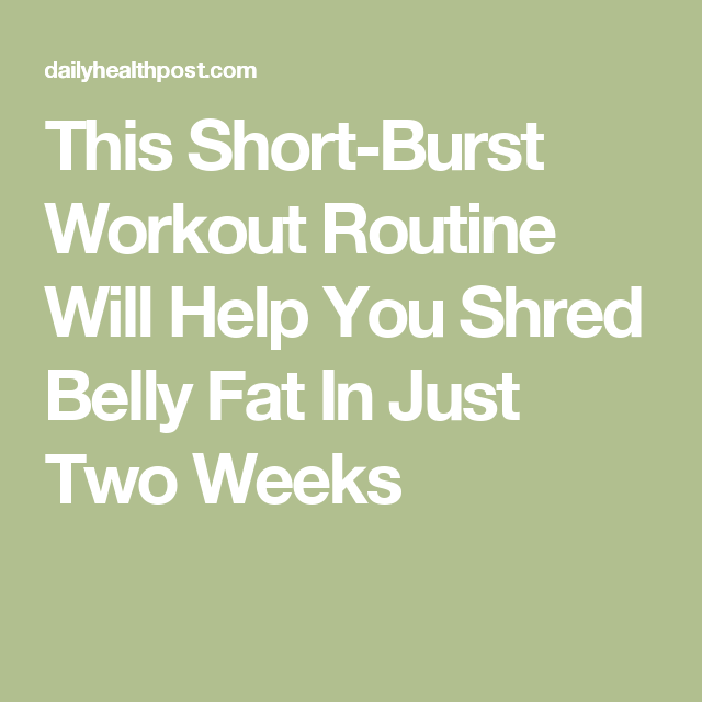 This Short-Burst Workout Routine Will Help You Shred Belly Fat In Just Two Weeks