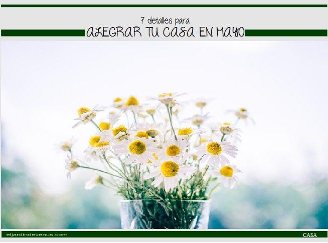 7 detalles para alegrar tu casa en mayo http://www.eljardindevenus.com/casa/7-detalles-para-alegrar-tu-casa-en-mayo/
