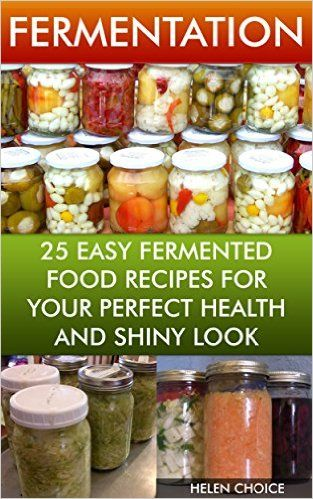 Fermentation 25 Easy Fermented Food Recipes For Your Perfect Health