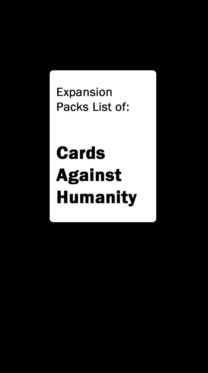Cards Against Humanity 20 List Of All Expansion Packs Cards Against Humanity Cards Against Humanity Game Card Games