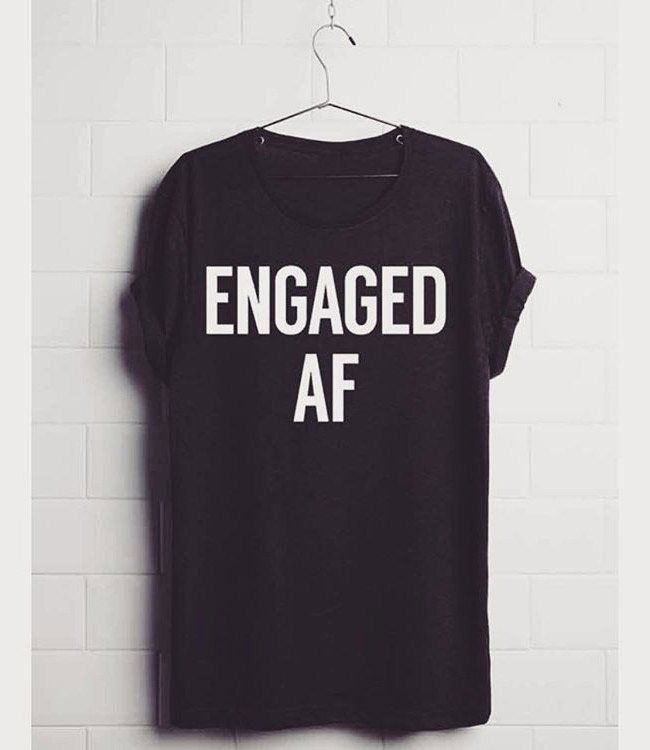This Engaged AF t-shirt from our feature Christmas Gifts for Your ...