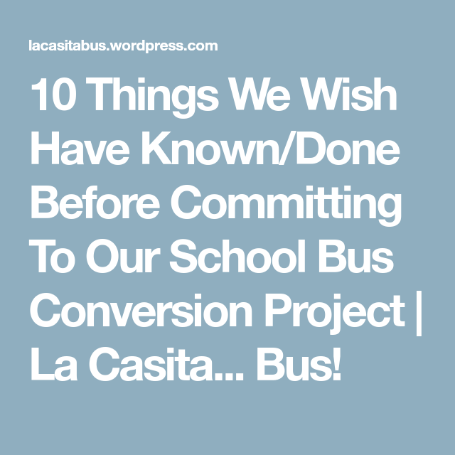 10 Things We Wish Have Known Done Before Committing To Our School Bus Conversion Project School Bus Conversion School Bus Bus Conversion