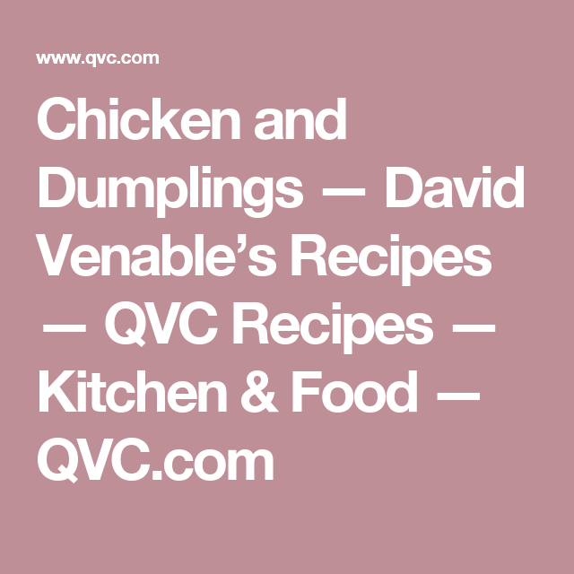 Chicken and Dumplings — David Venable's Recipes — QVC Recipes — Kitchen & Food — QVC.com