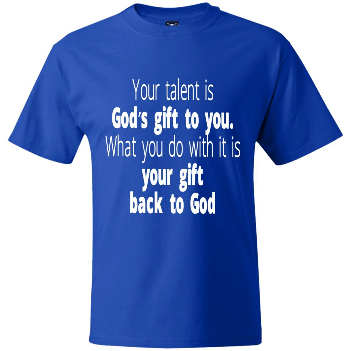 Hanes Beefy Graphic Tee - Your talent is God's gift