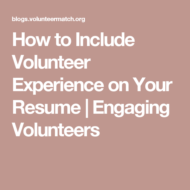 Volunteer Work In Resume How To Include Volunteer Experience On Your Resume  Engaging .
