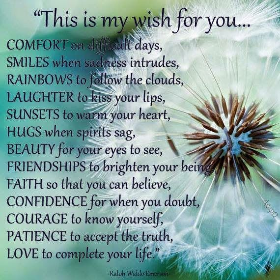 This Is My Wish For You Comfort On Difficult Days Smiles When Sadness Intrudes Rainbows To Follow The Clouds Laughter To Kiss Your Lips Sunsets To Warm You My Wish For