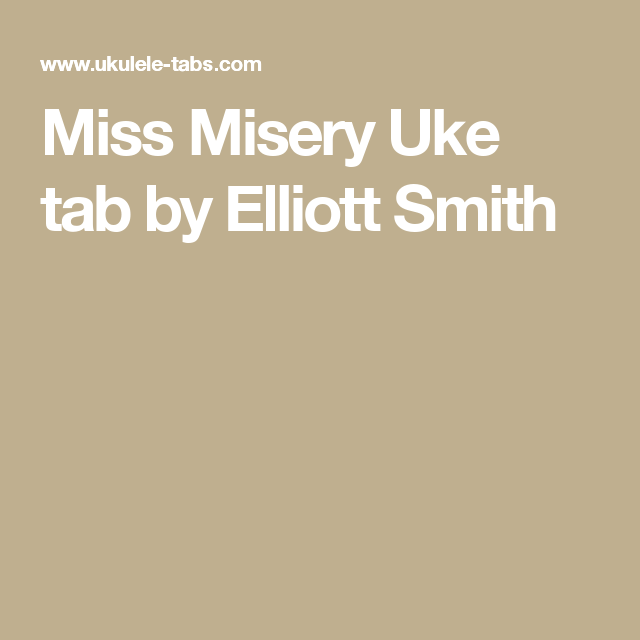 Miss Misery Uke Tab By Elliott Smith Ukulele Pinterest