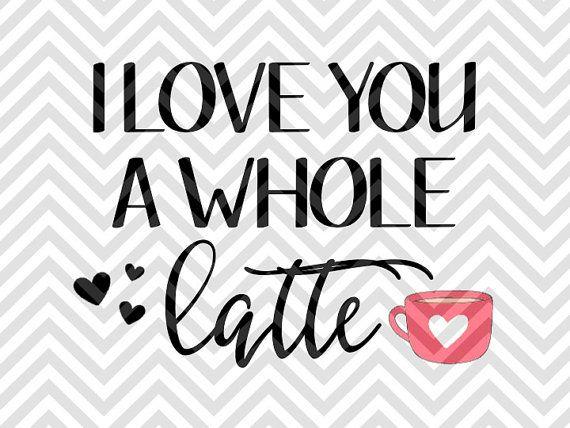 I Love You A Whole Latte Svg File Cut File Cricut