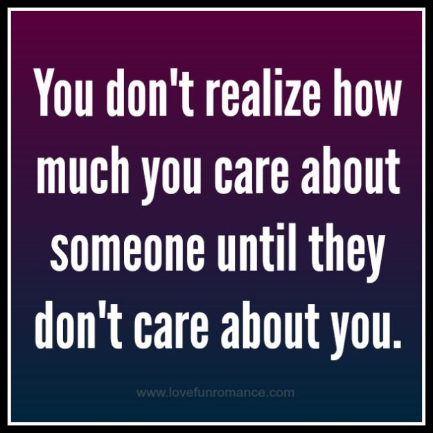 I Care About You Quotes: You Don't Realize How Much You Care About Someone Until