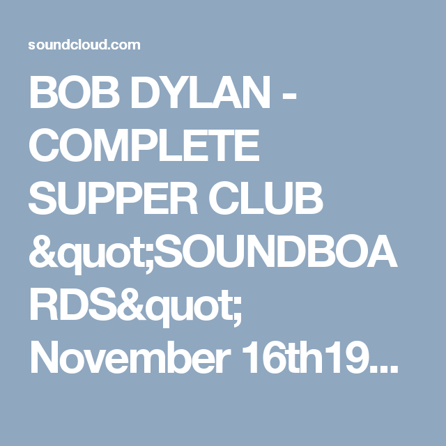 """BOB DYLAN - COMPLETE SUPPER CLUB """"SOUNDBOARDS"""" November 16th1993 by Bob Dylan Supperclub 1 on SoundCloud"""