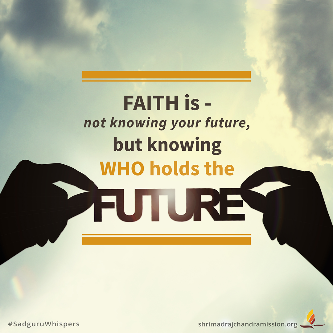 Faith Is Not Knowing Your Future But Knowing Who Holds The Future