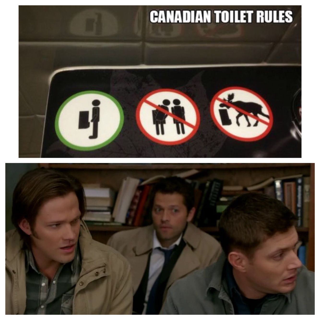 Apparently only Dean is permitted in Canadian restrooms.
