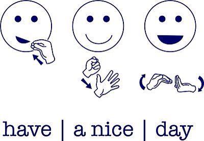 Have A Nice Day Sign Language American Sign Language Language