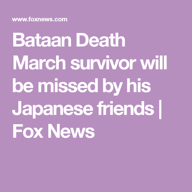 Bataan Death March survivor will be missed by his Japanese friends | Fox News