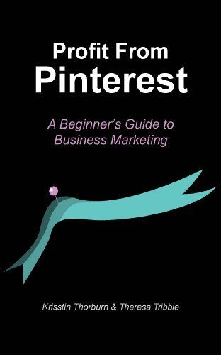 Profit from Pinterest: A Beginners Guide to Business Marketing
