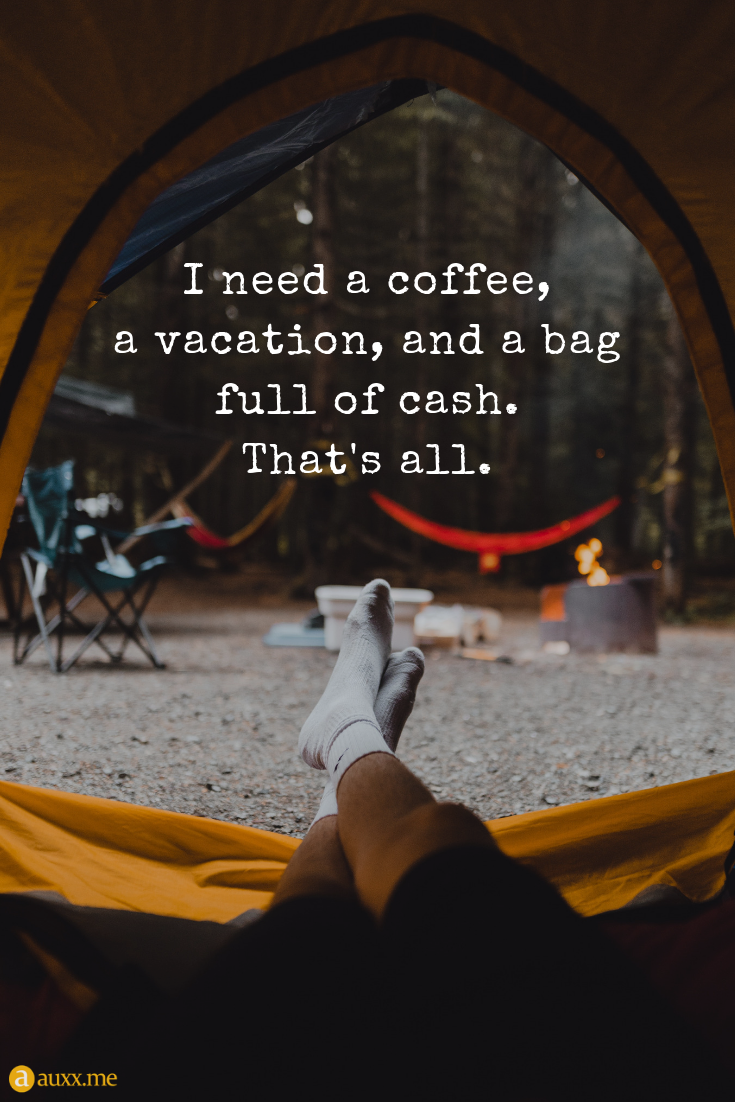 I Need A Coffee A Vacation And A Bag Full Of Cash Quotes For Life Vacation Quotes Funny I Need Vacation Quotes Cash Quote