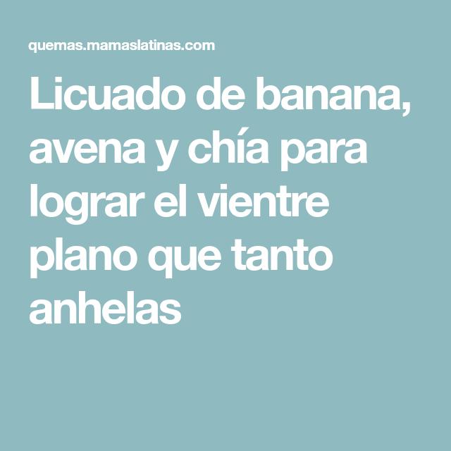 Licuado de banana, avena y chía para lograr el vientre plano que tanto anhelas