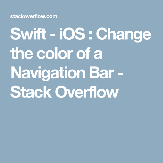 Swift - iOS : Change the color of a Navigation Bar - Stack Overflow