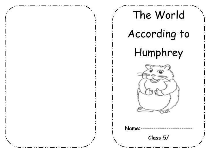 The World According to Humphrey Name :------------------------ Class 5/