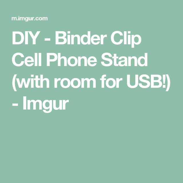 DIY - Binder Clip Cell Phone Stand (with room for USB!) - Imgur