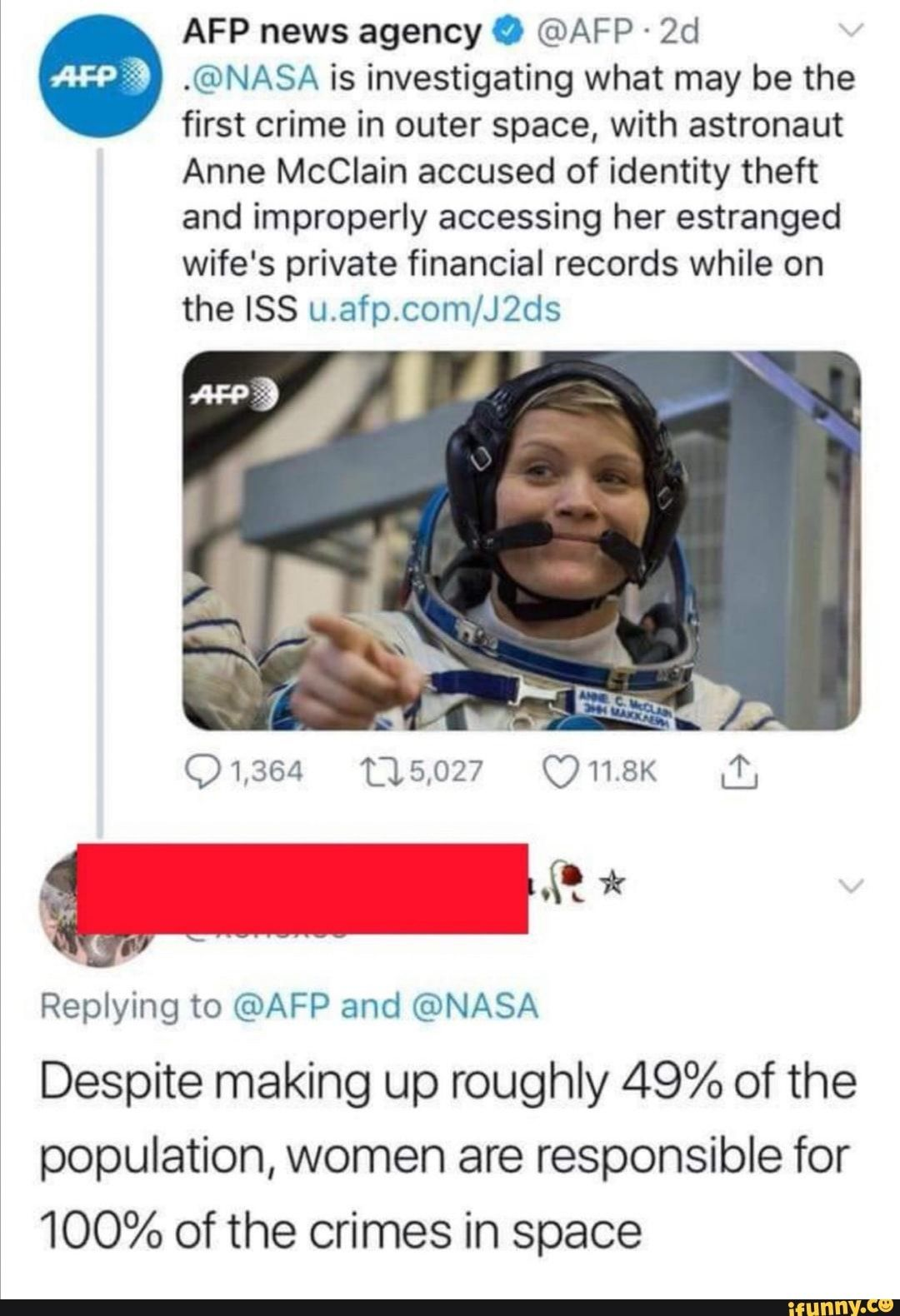 Picture memes xwGUrAp17 — iFunny AFP news agency O @AFP - 2d .@NASA is investigating what may be the first crime in outer space, with astronaut Anne McClain accused of identity theft and improperly accessing her estranged wife's private financial records while on the ISS /J2ds Replying to @AFP and @NASA Despite making up r...