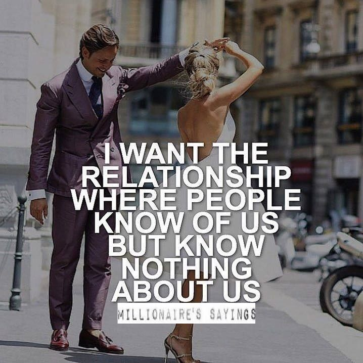 I want the relationship where people know of us but know