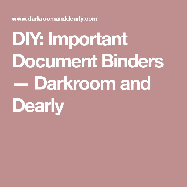 DIY: Important Document Binders — Darkroom and Dearly