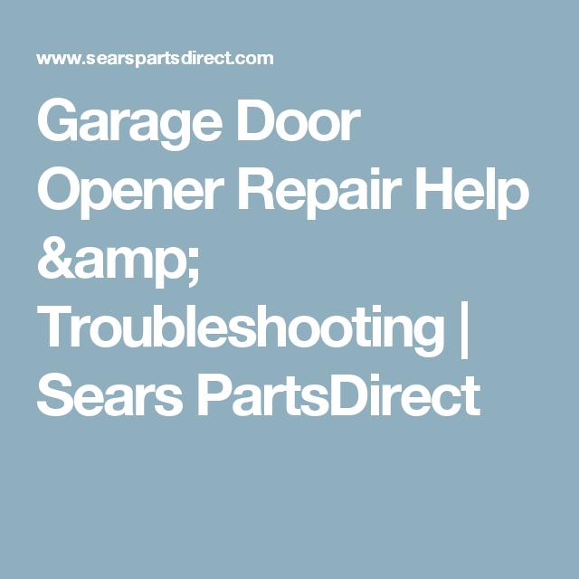 Garage Door Opener Repair Help Amp Troubleshooting Sears Partsdirect Garage Door Opener Repair Garage Door Opener Garage Door Opener Troubleshooting