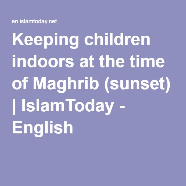 Keeping children indoors at the time of Maghrib (sunset