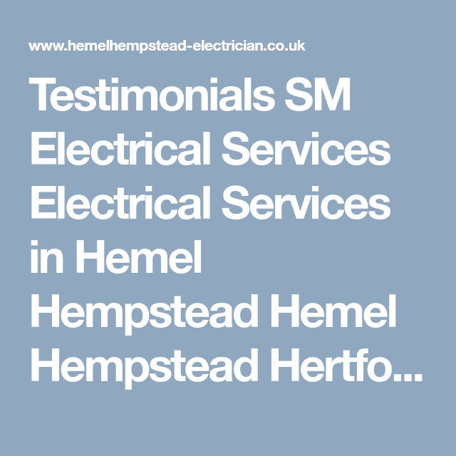 Testimonials SM Electrical Services Electrical Services in Hemel Hempstead Hemel Hempstead Hertfordshire Electrical & Property Services in Herts