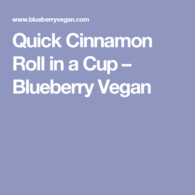 Quick Cinnamon Roll in a Cup – Blueberry Vegan