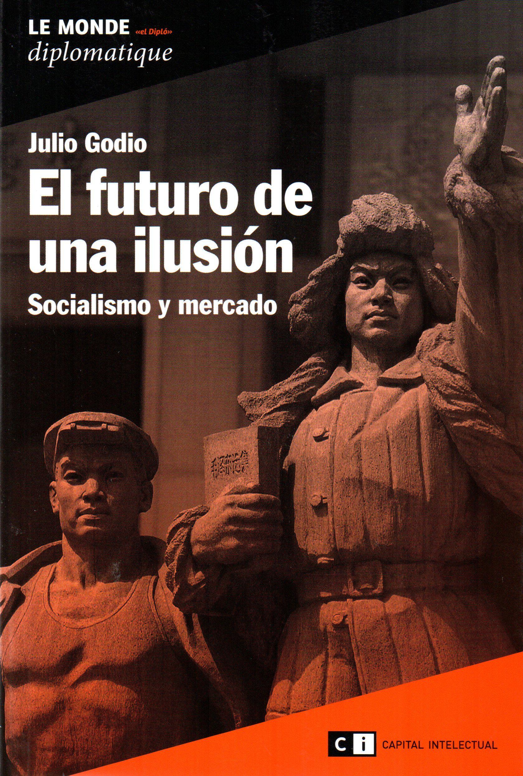 El futuro de una ilusión: socialismo y mercado / Julio Godio.(Ediciones Le Monde Diplomatique : Capital Intelectual, 2011) / HC 335.2 G63