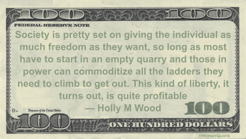 Holly M Wood Money Quote saying making freedom possible by selling tools to those with nothing can be very lucrative