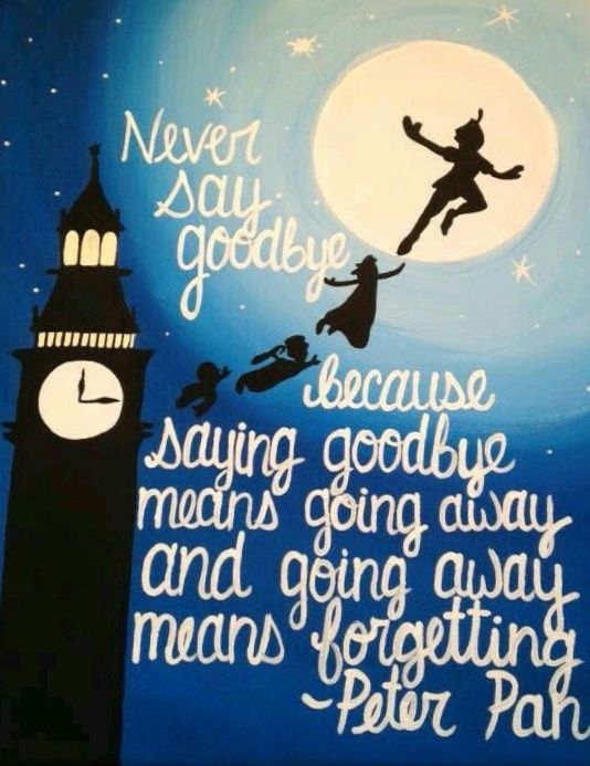 Never say goodbye quote Peter Pan J.M. Barrie | Favorite ...
