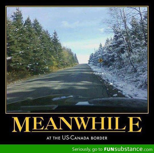 At The Border Funsubstance Funny Pictures Meanwhile In Canada Pictures