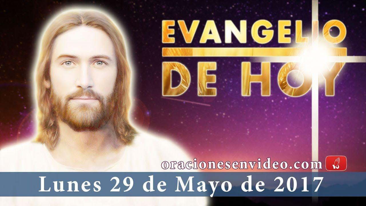 Evangelio De Hoy Lunes 29 De Mayo 2017 Ahora Creen Evangelio De Hoy Evangelio De Hoy Martes Evangelio Del Dia