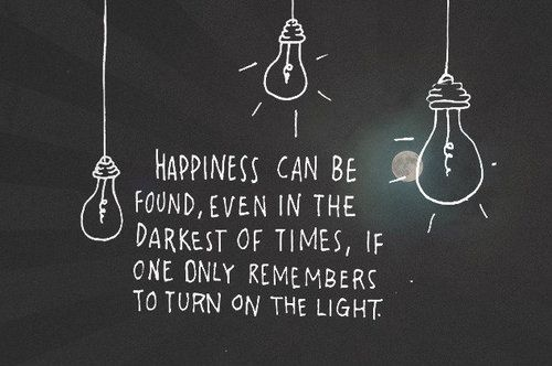 happiness can be found even in the darkest of times....