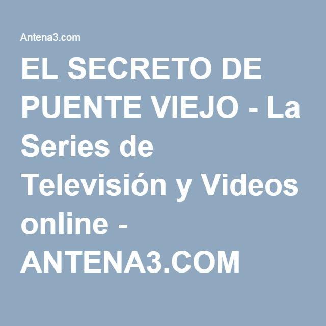El Secreto De Puente Viejo La Series De Televisión Y Videos Online Antena3 Com El Secreto De Puente Puentes Viejos Puentes