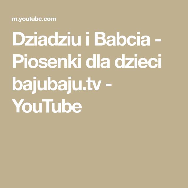Dziadziu I Babcia Piosenki Dla Dzieci Bajubaju Tv Youtube Piosenki Dla Dzieci Youtube