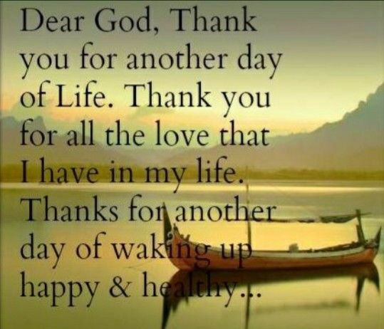 Dear God Thank You For Another Day Of Life Thank You Lord