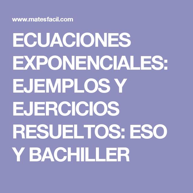 ECUACIONES EXPONENCIALES: EJEMPLOS Y EJERCICIOS RESUELTOS: ESO Y ...
