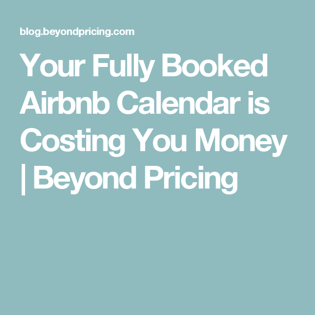 Your Fully Booked Airbnb Calendar is Costing You Money
