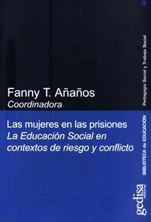 Las mujeres en las prisiones : la educación social en contextos de riesgo y conflicto / Fanny T. Añaños, coordinadora. HV 9742 L