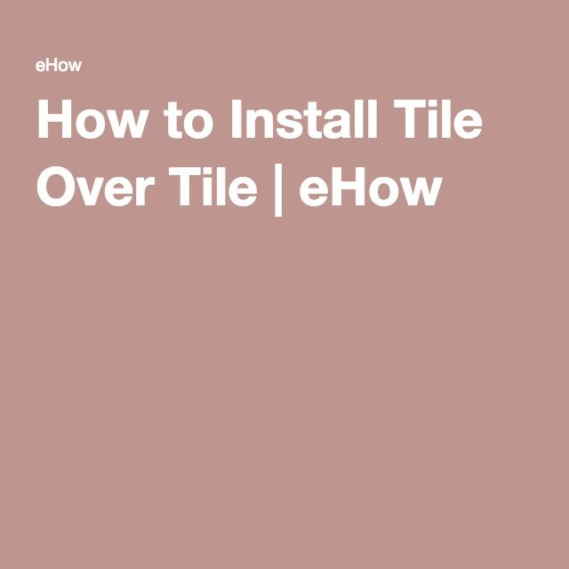 How to Install Tile Over Tile | eHow