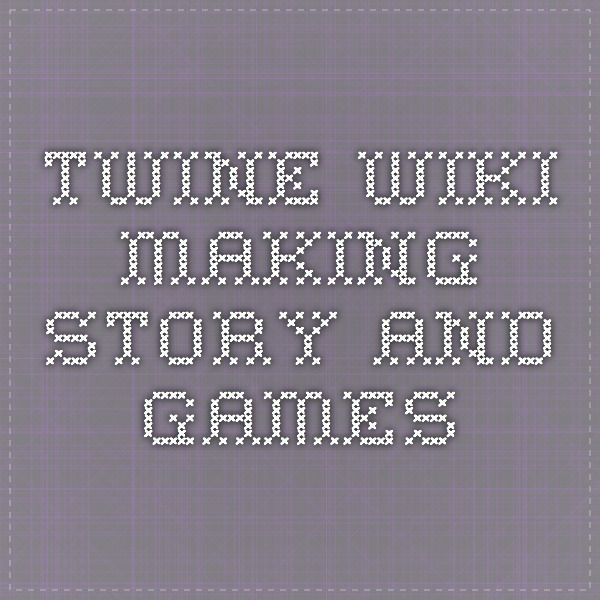 Twine Wiki - making story and games | Gamification