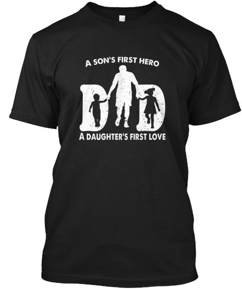 Dad A Son First   A Daughter's Shirt Black T-Shirt Front