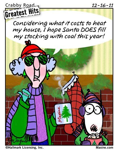 Considering What It Costs To Heat My House I Hope Santa Does Fill My Stocking With Coal This Year Christmas Humor Maxine Holiday Humor