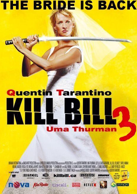 Quentin Tarantino Announces Kill Bill 3 Uh Huh Kill Bill Movie Posters Quentin Tarantino