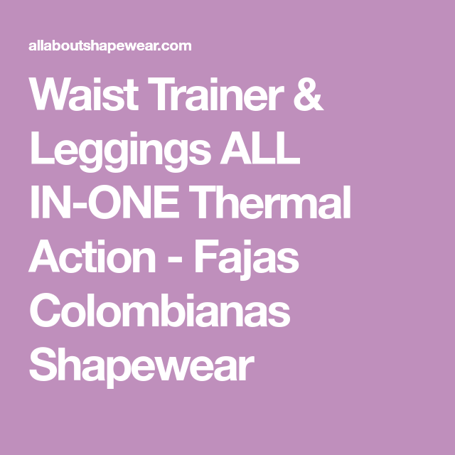 6b6f020ea7 Waist Trainer   Leggings ALL IN-ONE Thermal Action - Fajas Colombianas  Shapewear