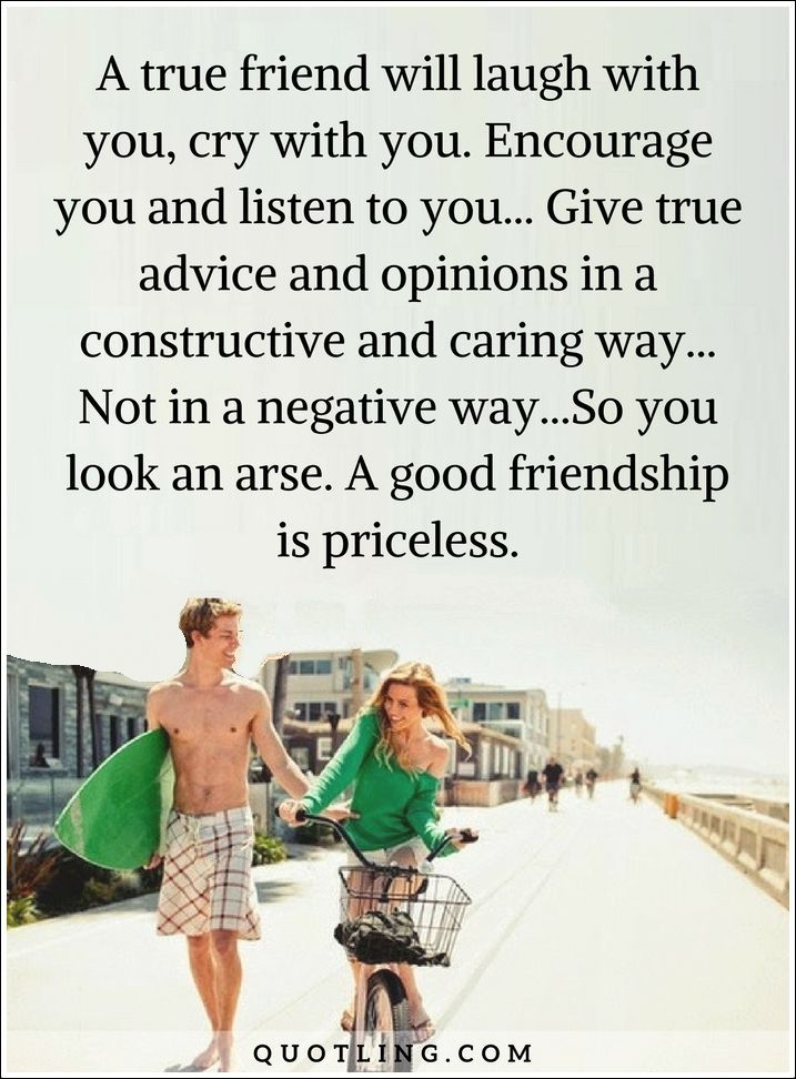 Friendship Quotes A True Friend Will Laugh With You Cry With You Encourage You And Listen To You Friendship Quotes True Friends Friends Quotes